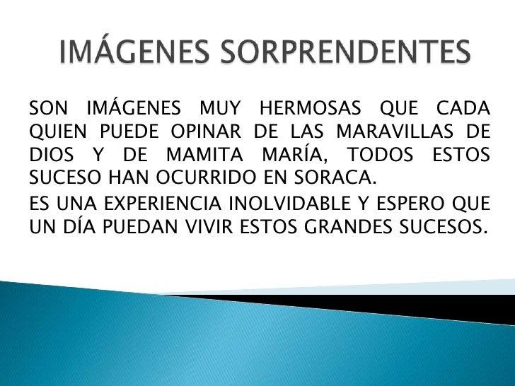 IMÁGENES SORPRENDENTES<br />SON IMÁGENES MUY HERMOSAS QUE CADA QUIEN PUEDE OPINAR DE LAS MARAVILLAS DE DIOS Y DE MAMITA MA...