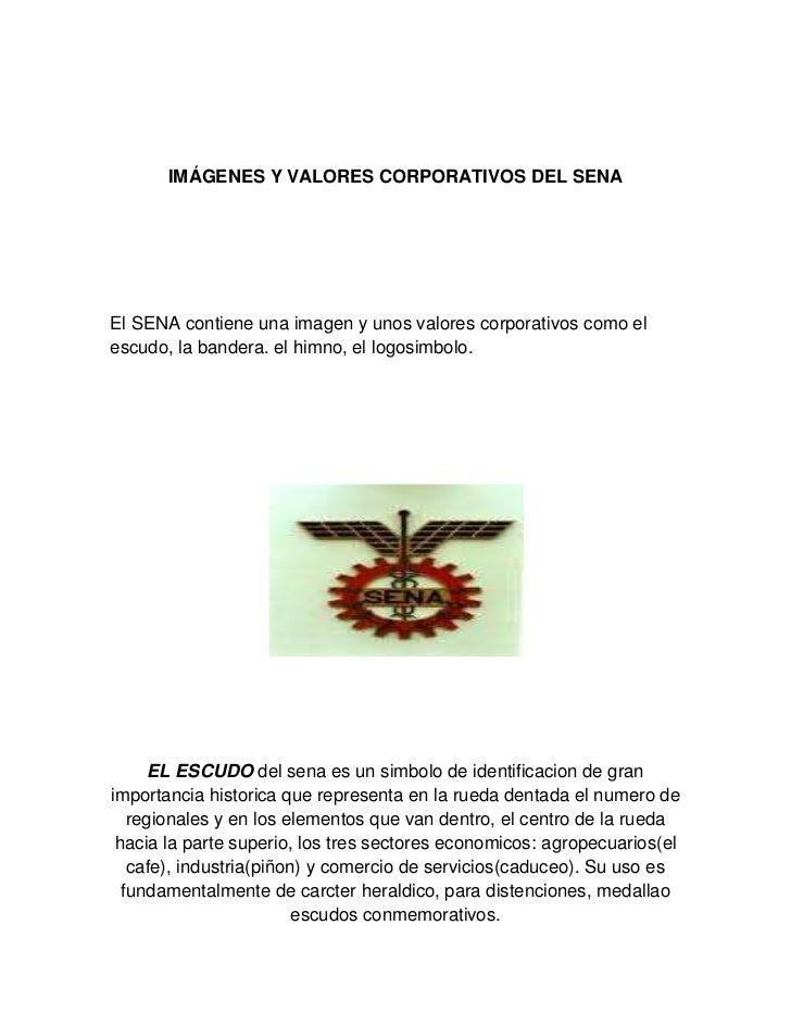 IMÁGENES Y VALORES CORPORATIVOS DEL SENA<br />El SENA contiene una imagen y unos valores corporativos como el escudo, la b...