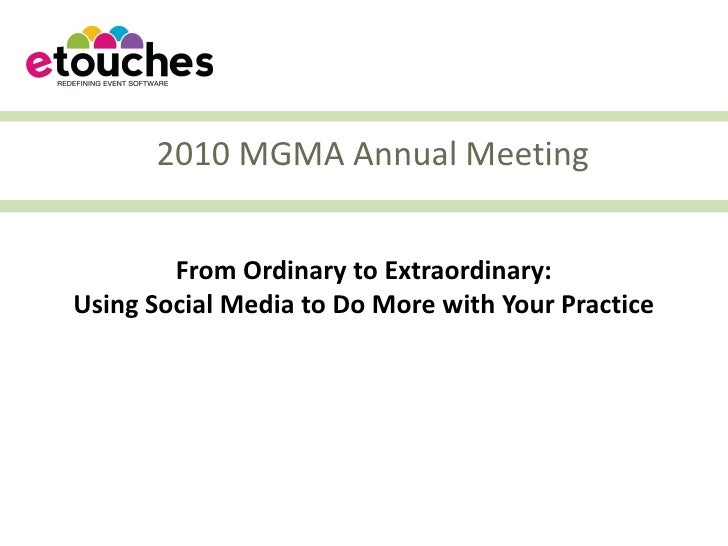 2010 MGMA Annual Meeting           From Ordinary to Extraordinary: Using Social Media to Do More with Your Practice