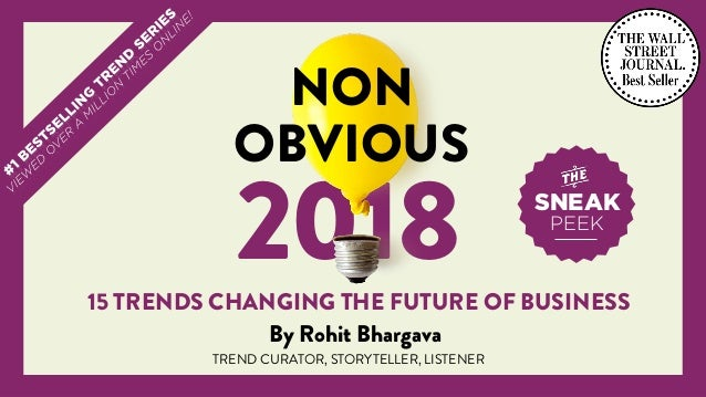 @rohitbhargava | #nonobvious 2018 NON OBVIOUS 15 TRENDS CHANGING THE FUTURE OF BUSINESS By Rohit Bhargava SNEAK PEEK TREND...