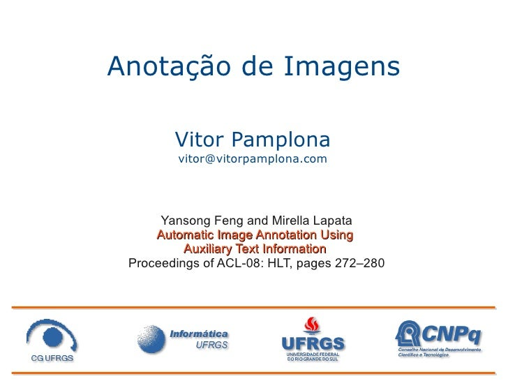 Anotação de Imagens          Vitor Pamplona         vitor@vitorpamplona.com           Yansong Feng and Mirella Lapata     ...