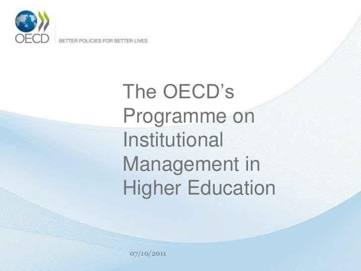 The OECD'sProgramme onInstitutionalManagement inHigher Education07/10/2011