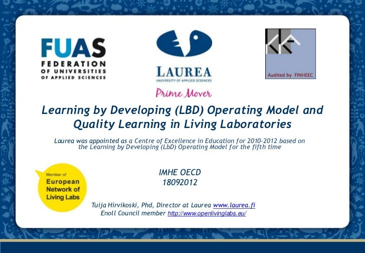 Learning by Developing (LBD) Operating Model and     Quality Learning in Living Laboratories  Laurea was appointed as a Ce...