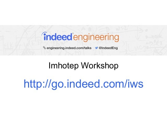 Imhotep Workshop  http://go.indeed.com/iws