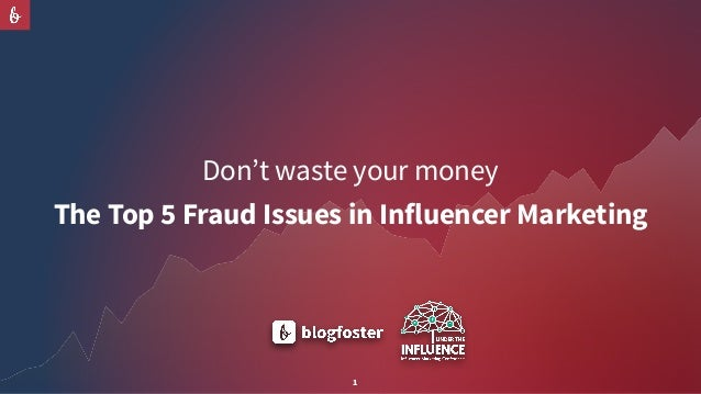 1 Don't waste your money The Top 5 Fraud Issues in Influencer Marketing