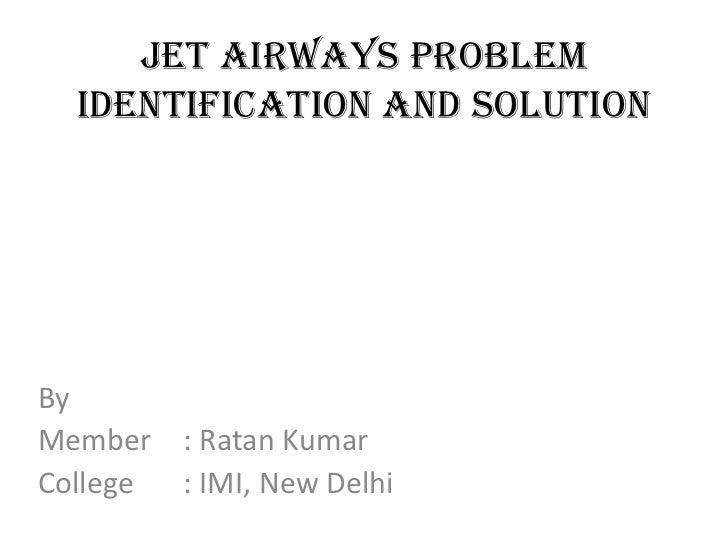 Jet Airways Problem  Identification and solutionByMember : Ratan KumarCollege : IMI, New Delhi