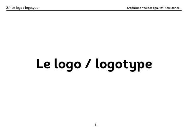 Graphisme / Webdesign / IMI 1ère année2.1 Le logo / logotype - 1 - Le logo / logotype