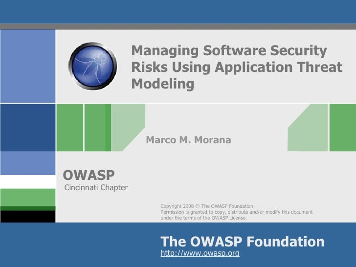 Managing Software Security Risks Using Application Threat Modeling Marco M. Morana Cincinnati Chapter
