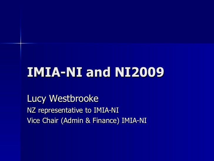 IMIA-NI and NI2009 Lucy Westbrooke NZ representative to IMIA-NI  Vice Chair (Admin & Finance) IMIA-NI