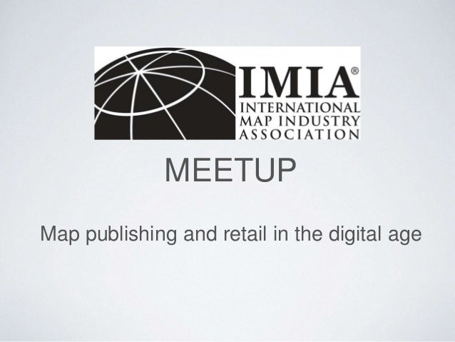 MEETUP Map publishing and retail in the digital age