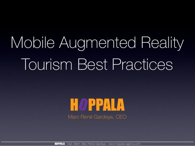 HOPPALA - Dipl.-Math. Marc René Gardeya - www.hoppala-agency.com Mobile Augmented Reality Tourism Best Practices Marc René...