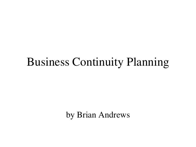 Business Continuity Planning       by Brian Andrews