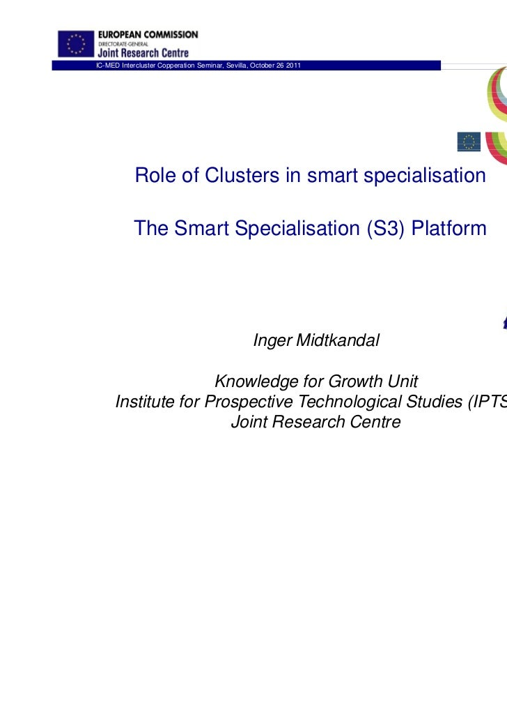 IC-MED Intercluster Copperation Seminar, Sevilla, October 26 2011            Role of Clusters in smart specialisation     ...
