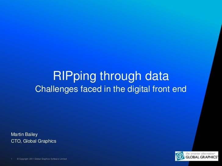 RIPping through dataChallenges faced in the digital front end<br />Martin Bailey<br />CTO, Global Graphics<br />