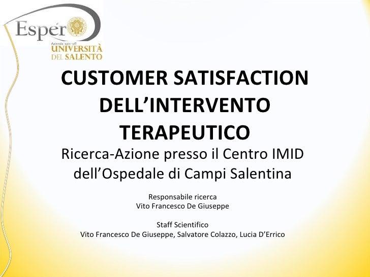 CUSTOMER SATISFACTION DELL'INTERVENTO TERAPEUTICO Ricerca-Azione presso il Centro IMID dell'Ospedale di Campi Salentina Re...