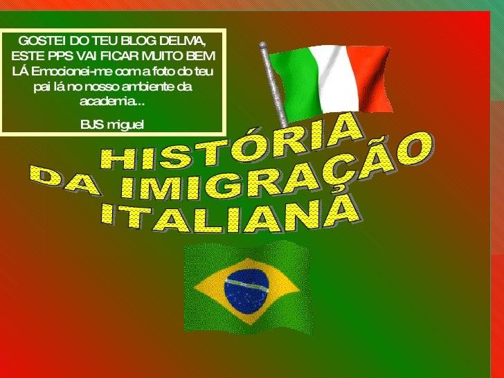 HISTÓRIA DA IMIGRAÇÃO ITALIANA GOSTEI DO TEU BLOG DELMA, ESTE PPS VAI FICAR MUITO BEM LÁ Emocionei-me com a foto do teu pa...