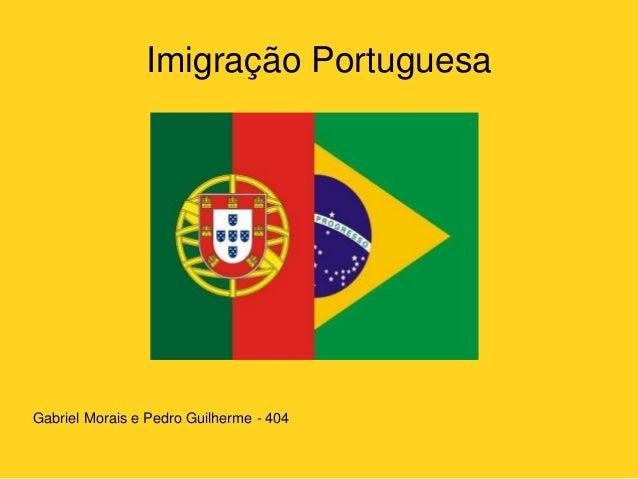 Imigração Portuguesa Gabriel Morais e Pedro Guilherme - 404