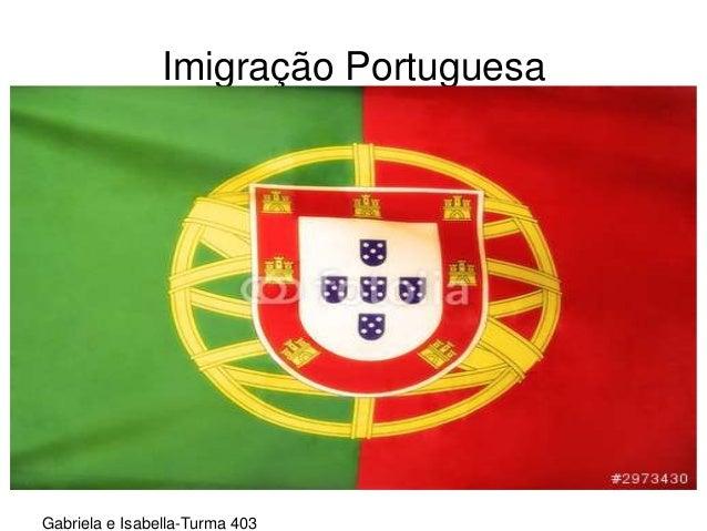 Imigração Portuguesa Gabriela e Isabella-Turma 403