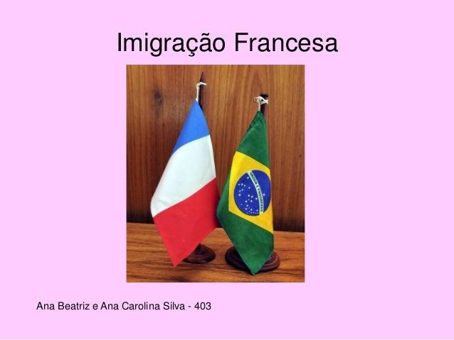 Imigração Francesa Ana Beatriz e Ana Carolina Silva - 403