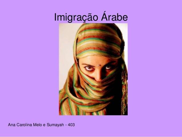 Imigração Árabe Ana Carolina Melo e Sumayah - 403