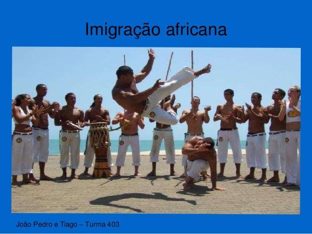 Imigração africana João Pedro e Tiago – Turma 403