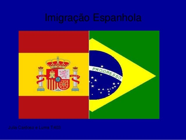 Imigração Espanhola Julia Cardoso e Luma T:403