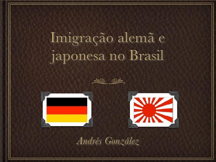 Imigração alemã ejaponesa no Brasil    Andrés González