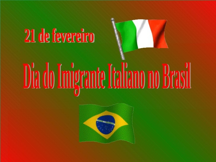 Dia do Imigrante Italiano no Brasil  21 de fevereiro