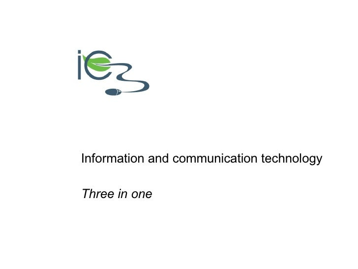 Information and communication technology  Three in one