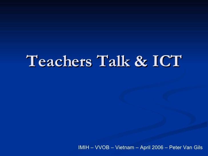Teachers Talk & ICT IMIH – VVOB – Vietnam – April 2006 – Peter Van Gils