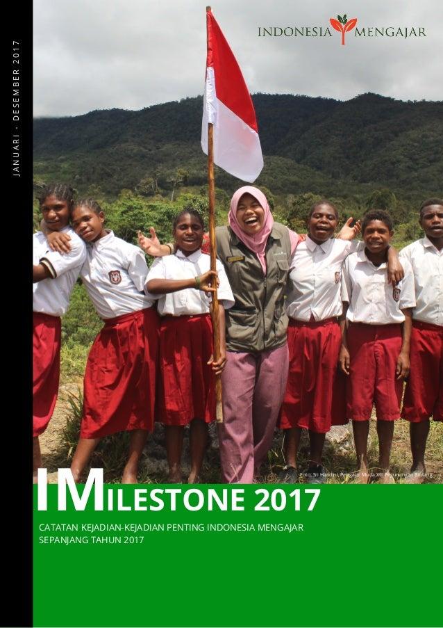 IMCATATAN KEJADIAN-KEJADIAN PENTING INDONESIA MENGAJAR SEPANJANG TAHUN 2017 JANUARI-DESEMBER2017 ILESTONE 2017 Foto: Sri ...