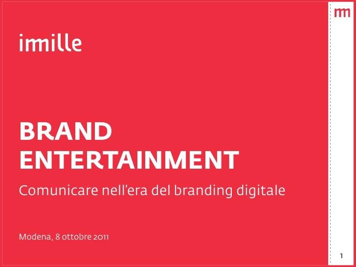 BRANDENTERTAINMENTComunicare nell'era del branding digitaleModena, 8 ottobre 2011                                         ...