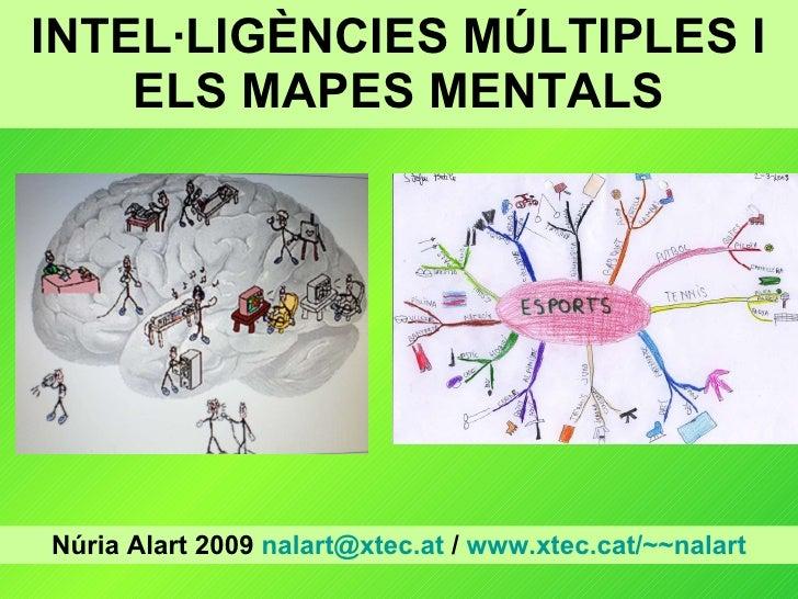 INTEL·LIGÈNCIES MÚLTIPLES I ELS MAPES MENTALS Núria Alart 2009  [email_address]  /  www.xtec.cat /~~nalart