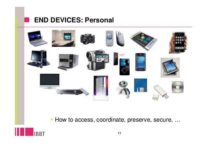 END DEVICES: Personal          How to access, coordinate, preserve, secure, …                              11