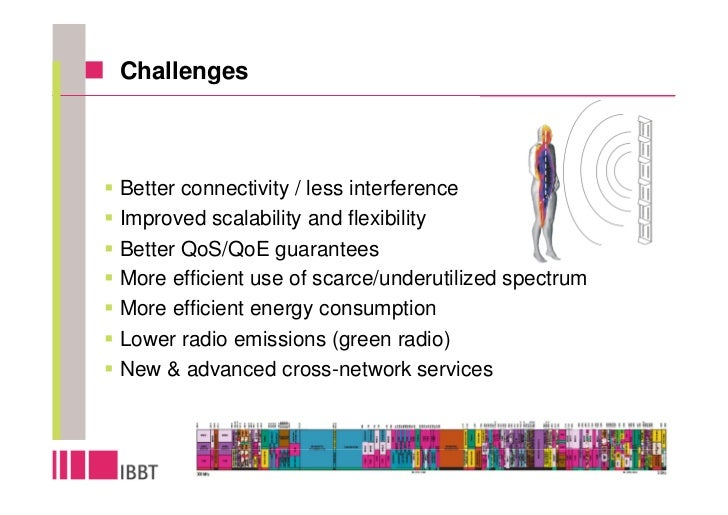 Challenges    Better connectivity / less interference Improved scalability and flexibility Better QoS/QoE guarantees More ...