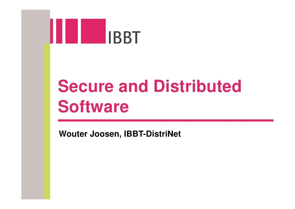Secure and Distributed Software Wouter Joosen, IBBT-DistriNet