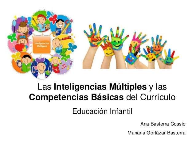 Ana Basterra Cossío Mariana Gortázar Basterra Las Inteligencias Múltiples y las Competencias Básicas del Currículo Educaci...