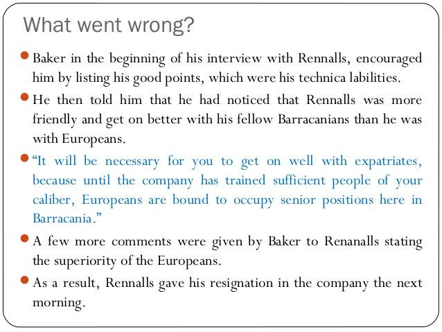 What went wrong? Baker in the beginning of his interview with Rennalls, encouraged him by listing his good points, which ...
