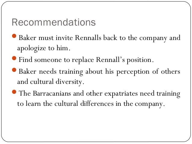 Recommendations Baker must invite Rennalls back to the company and apologize to him.  Find someone to replace Rennall's...