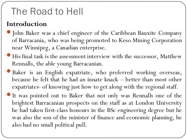 road to hell case study international management Read this essay on the road to hell case study avoid this undesirable situation it is a crucial issue for human resource management in the international environment each country has its own culture, values, nationalism.