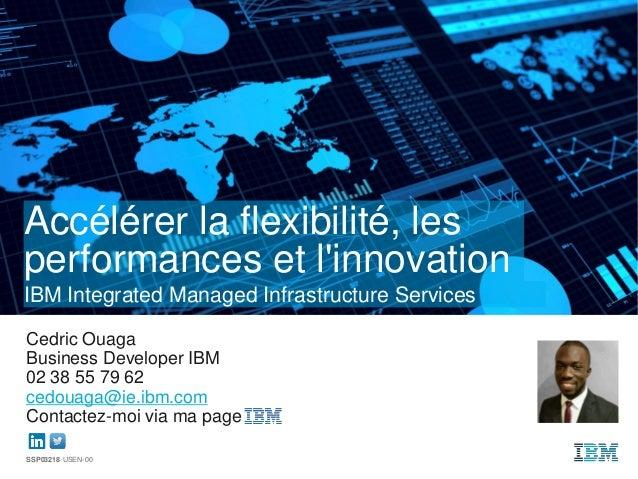Accélérer la flexibilité, les performances et l'innovation Cedric Ouaga Business Developer IBM 02 38 55 79 62 cedouaga@ie....