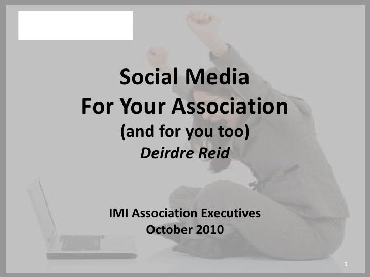 Social Media<br />ForYour Association<br />(and for you too)<br />Deirdre Reid<br />IMI Association Executives<br />Octobe...