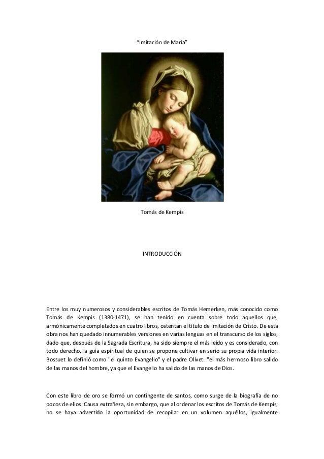 """""""Imitación de María"""" Tomás de Kempis INTRODUCCIÓN Entre los muy numerosos y considerables escritos de Tomás Hemerken, más ..."""