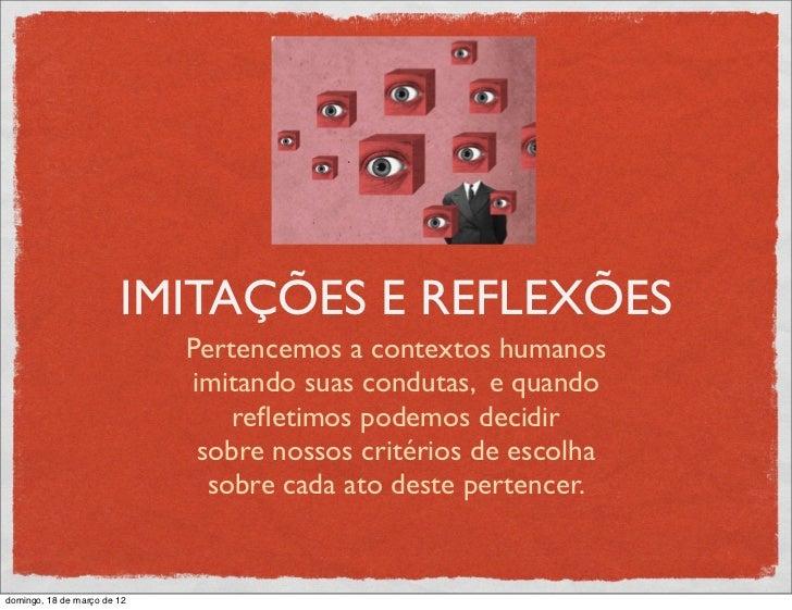 IMITAÇÕES E REFLEXÕES                             Pertencemos a contextos humanos                             imitando sua...