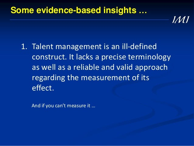 Evidence? outcome of scientific research, organizational facts & figures, benchmarking, best practices, personal experience