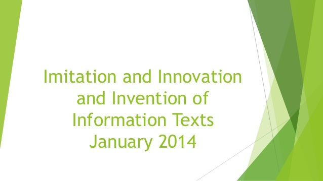 Imitation and Innovation and Invention of Information Texts January 2014