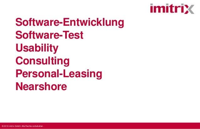 © 2013 imitrix GmbH. Alle Rechte vorbehalten.Software-EntwicklungSoftware-TestUsabilityConsultingPersonal-LeasingNearshore
