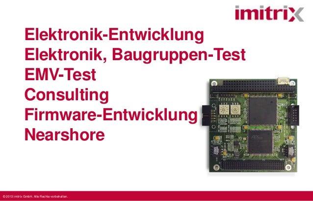 © 2013 imitrix GmbH. Alle Rechte vorbehalten.Elektronik-EntwicklungElektronik, Baugruppen-TestEMV-TestConsultingFirmware-E...