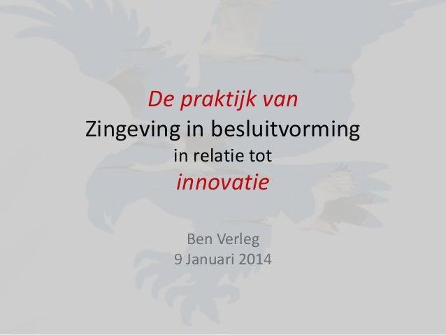 De praktijk van Zingeving in besluitvorming in relatie tot  innovatie Ben Verleg 9 Januari 2014