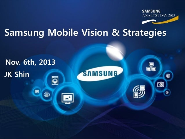 Samsung Mobile Vision & Strategies Nov. 6th, 2013 JK Shin